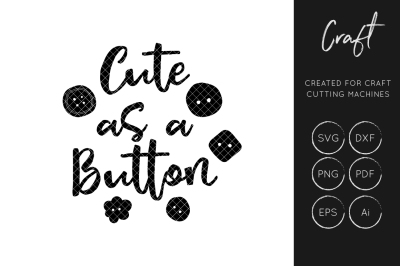 Cute as a button SVG Cut File, Sewing SVG, Crafters SVG