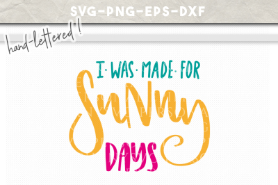 I Was Made For Sunny Days Hand Lettered SVG DXF EPS PNG Cut File