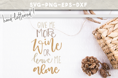 Give Me More Wine Hand Lettered SVG DXF EPS PNG Cut File