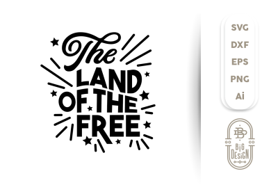 4th of july SVG Cut File: The Land of the Free