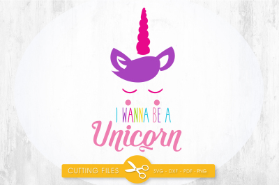 I wanna be a unicorn face SVG, PNG, EPS, DXF, cut file