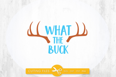 What the buck SVG, PNG, EPS, DXF, cut file