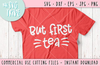 But First Tea, SVG DXF PNG EPS JPG Cutting Files