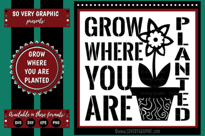 Grow Where You Are Planted | SVG | EPS | DXF |