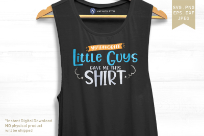 My Favorite Little Guys Gave Me this Shirt - jpg, png, dxf, eps, svg f