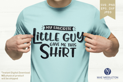 My Favorite Little Guy Gave Me This Shirt jpg, png, dxf, eps, svg file