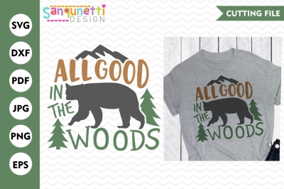 All good in the woods svg, camping svg, wildnerness, DXF