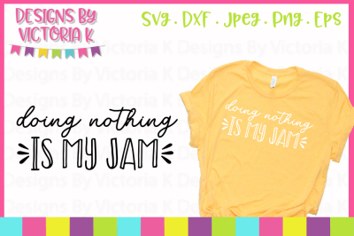 Doing nothing is my jam, Adult Slogans, SVG, DXF, PNG, Cut File