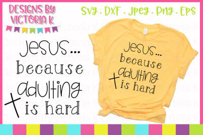Jesus becuase adulting is hard, Adult slogans, SVG, DXF Cut files