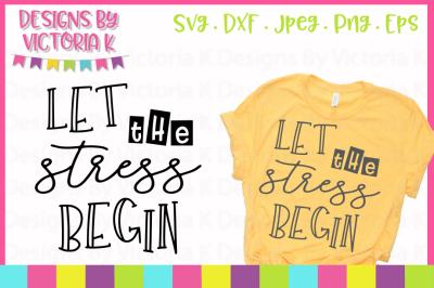 Let the stress begin, Adult Slogans, SVG, DXF, PNG, Cut File