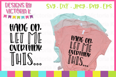 Hang on let me overthink this, Adult Slogan, SVG, DXF, PNG