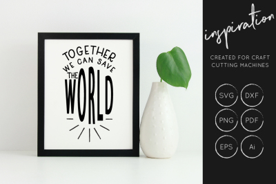 Together We Can Save The World SVG Cut File - Inspirational Quote