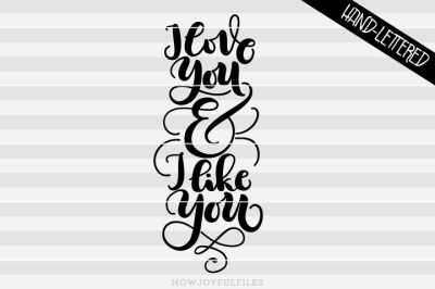 I love you and I like you - SVG, PDF - hand drawn lettered cut file