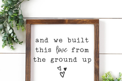 And We Built This Love From The Ground Up Cut File