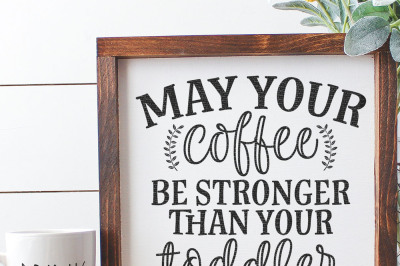 May Your Coffee Be Stronger Than Your Toddler Cut File