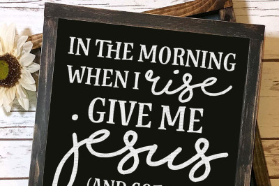 In The Morning When I Rise Give Me Jesus And Coffee Cut File