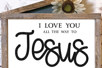 I Love You All The Way To Jesus And Back Cut File