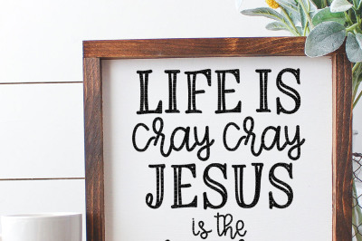 Life Is Cray Cray Jesus Is The Way Way Cut File
