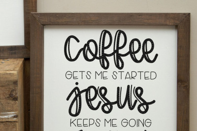 Coffee Gets Me Started Jesus Keeps Me Going Cut File