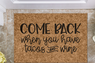 Come Back When You Have Tacos And Wine | Doormat Cut File