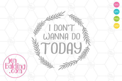 I Don't Wanna Do Today SVG