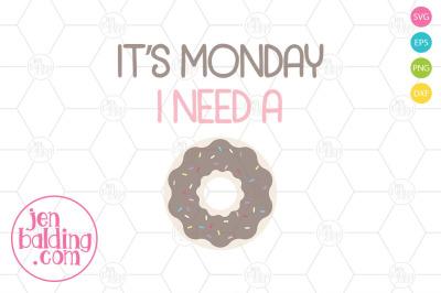 It's Monday I Need a Doughnut SVG