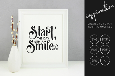 Start the day with a smile SVG Cut File, Inspirational Quote, SVG Cuts