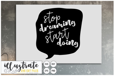 Stop Dreaming, Start Doing SVG Cut File, Inspirational Quote, SVG Cuts