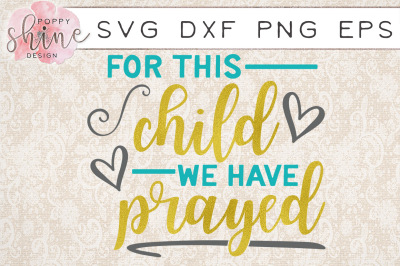 For This Child We Have Prayed SVG PNG EPS DXF Cutting Files
