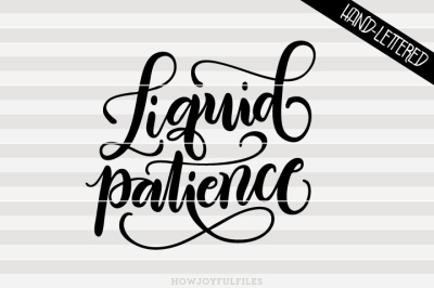 Liquid patience - mom juice - hand drawn lettered cut file
