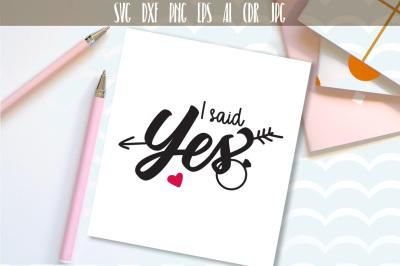 Engagement SVG, I Said Yes Cutting File, Wedding SVG