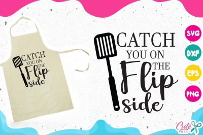 Catch You On The Flip Side, kitchen svg, cooking