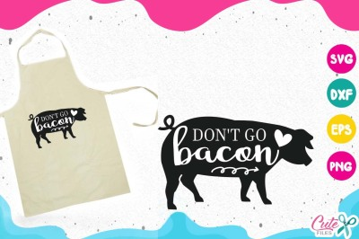 Don't go bacon in my heart, kitchen svg, cooking