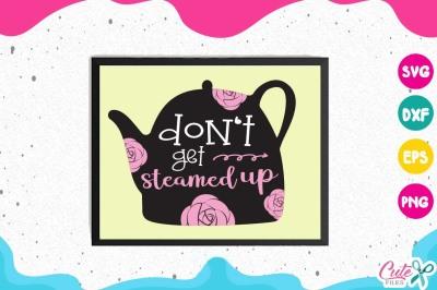 Dont get steamed up svg, pot, steam, kitchen, cooking