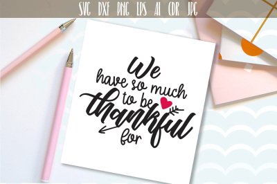 We have so much to be thankful for, Wedding Signs, Family Svg Cut File