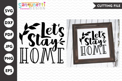 Let's stay home SVG, Farmhouse SVG, rustic SVG, home svg