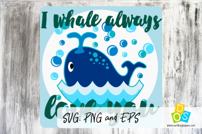 SVG, PNG, EPS I Whale Always Love You