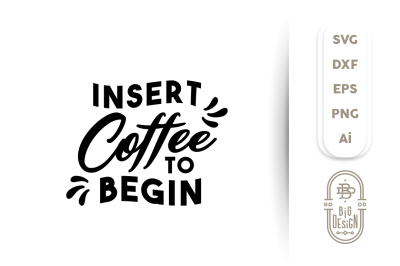 SVG Cut File: Insert Coffee to Begin