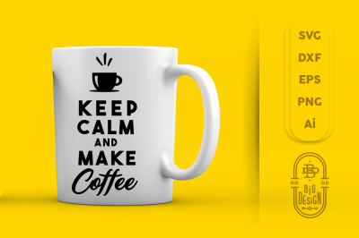 SVG Cut File: Keep Calm and Make Coffee