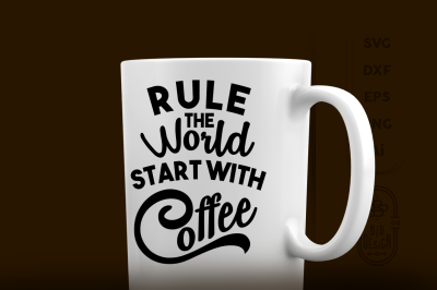 SVG Cut File: Rule the World start with Coffee