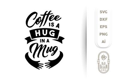 SVG Cut File: Coffee is a Hug in a Mug