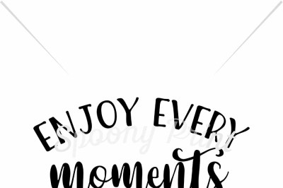 Enjoy every moments