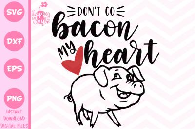 Kitchen SVG Cute SVG Don't Go Bacon My Heart SVG