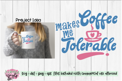 Coffee Makes Me Tolerable - A Coffee SVG