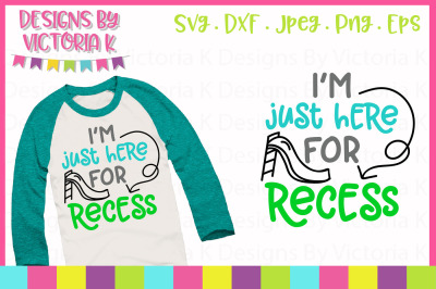 I'm just here for recess, cut file, SVG, DXF, PNG