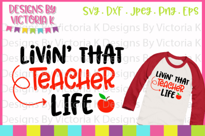 Livin' that teacher life, cut file, SVG, DXF, PNG