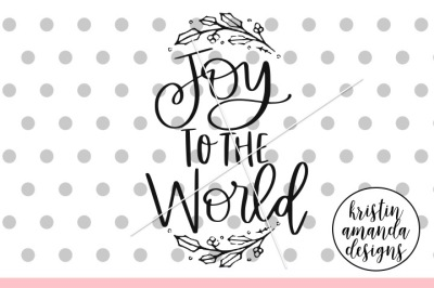 Download Download Joy to the World Christmas SVG DXF EPS PNG Cut ...