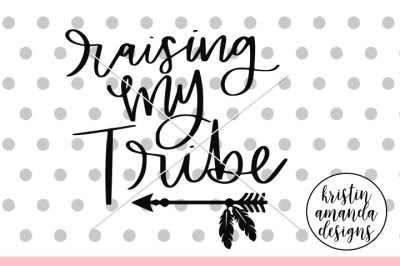 Raising My Tribe SVG DXF EPS PNG Cut File • Cricut • Silhouette