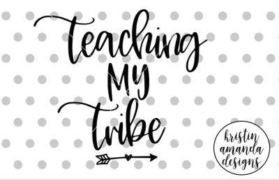 Teaching My Tribe SVG DXF EPS PNG Cut File • Cricut • Silhouette