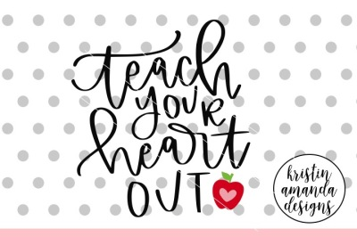 Teach Your Heart Out SVG DXF EPS PNG Cut File • Cricut • Silhouette